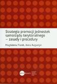 Florek Magdalena, Augustyn Anna - Strategia promocji jednostek samorządu terytorialnego – zasady i procedury