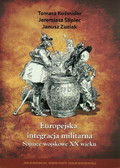 Kośmider Tomasz, Ślipiec Jeremiasz, Zuziak Janusz - Europejska integracja militarna.Sojusze wojskowe XX wieku