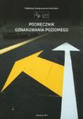 red. Mirkowicz Zbigniew - Podręcznik oznakowania poziomego