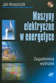 Anuszczyk Jan - Maszyny elektryczne w energetyce