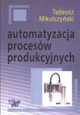 Mikulczyński Tadeusz - Automatyzacja procesów produkcyjnych