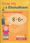 Uczę się z Ekoludkiem 1 Zeszyt do matematyki Część 3