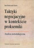 Jacko Jan Franciszek - Taktyki negocjacyjne w kontekście proksemiki. Analiza metodologiczna