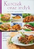 Kurczak oraz indyk na 100 sposobów. piersi skrzydełka udka tuszki