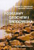 Migaszewski Zdzisław M., Gałuszka Agnieszka - Podstawy geochemii środowiska
