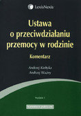 Kiełtyka Andrzej, Ważny Andrzej - Ustawa o przeciwdziałaniu przemocy w rodzinie. Komentarz praktyczny