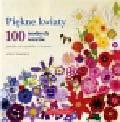 Stanfield Lesley - Piękne kwiaty 100 modnych wzorów. ozdoby na szydełku i drutach