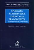 Kalina-Prasznic Urszula - Społeczne zabezpieczenia emerytalne pracowników między prawem a rynkiem