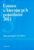 Ustawa o kierujących pojazdami 2012. Stan prawny 11.02.2012 r.