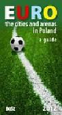 Kunicki Kazimierz, Ławecki Tomasz, Olchowik-Adamowska Liliana - Euro The cities and arenas in Poland A guide
