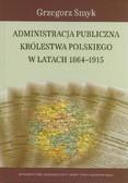 Smyk Grzegorz - Administracja publiczna Królestwa Polskiego w latach 1864-1915