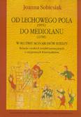 Sobiesiak Joanna - Od Lechowego Pola (955) do Mediolanu (1158) w służbie monarchów Rzeszy