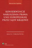 Taborowski Maciej - Konsekwencje naruszenia prawa Unii Europejskiej przez sądy krajowe