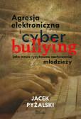 Pyżalski Jacek - Agresja elektroniczna i cyberbullying jako nowe ryzykowne zachowania młodzieży