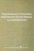 red. Blicharz Rafał, red. Kania Michał - Prywatnoprawne instrumenty oddziaływania Skarbu Państwa na przedsiębiorców