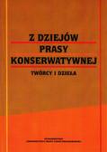 red. Borowik Bogdan, red. Mich Włodzimierz - Z dziejów prasy konserwatywnej. Twórcy i dzieła