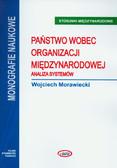 Morawiecki Wojciech - Państwo wobec organizacji międzynarodowej. Analiza systemów