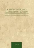 red. ks. Brzeziński Mirosław - W trosce o dobro małżeństwa i rodziny. Rodzina: serce cywilizacji miłości. T. 2
