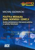 red. Głowacki Michał - Polityka medialna Danii, Norwegii i Szwecji. Analiza porównawcza interwencji państwa w systemy telewizyjne