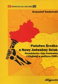 Kozłowski Krzysztof - Państwo Środka a Nowy Jedwabny Szlak. Poradziecka Azja Centralna i Xinjiang w polityce ChRL