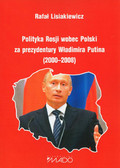Lisiakiewicz Rafał - Polityka Rosji wobec Polski za prezydentury Władimira Putina (2000–2008)