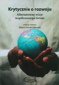 red. Gawrycki Marcin F. - Krytycznie o rozwoju. Alternatywne wizje współczesnego świata