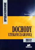 Kosacka Dorota - Opodatkowanie. Dochody uzyskane za granicą - 2012