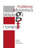 red. Ptak Agata, red. Baran Katarzyna - Problemy edytorstwa, bibliologii i typografii