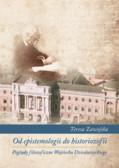 Zawojska Teresa - Od epistemologii do historiozofii. Poglądy filozoficzne Wojciecha Dzieduszyckiego