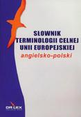 Kapusta Piotr - Angielsko-polski słownik terminologii celnej Unii Europejskiej