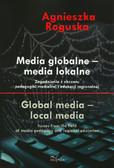 Roguska Agnieszka - Media globalne - media lokalne. Zagadnienia z obszaru pedagogiki medialnej i edukacji regionalnej