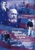 Gutowski Piotr - Nauka, filozofia i życie. U podstaw myśli Williama Jamesa