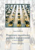 Mariański Janusz - Przemiany moralności polskich maturzystów w latach 1994-2009. Studium socjologiczne
