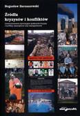 Barnaszewski Bogusław - Źródła kryzysów i konfliktów. Uwarunkowania stymulujące społecznie kryzysy i konflikty wewnętrzne oraz transgraniczne