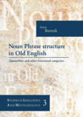 Bartnik Artur - Noun Phrase structure in Old English. Quantifiers and other functional categories