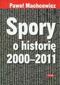 Machcewicz Paweł - Spory o historię 2000-2011