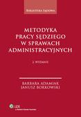 Adamiak Barbara, Borkowski Janusz - Metodyka pracy sędziego w sprawach administracyjnych