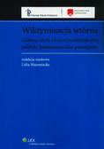 Mazowiecka Lidia - Wiktymizacja wtórna Geneza, istota i rola w przekształcaniu polityki traktowania ofiar przestępstw