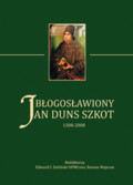 red. Majeran Roman, red. Zieliński Edward I. OFMConv - Błogosławiony Jan Duns Szkot 1308-2008