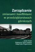 Korski Jacek, Tobór-Osadnik Katarzyna, Wyganowska Małgorzata - Zarządzanie zmianami i konfliktami w przedsiębiorstwach górniczych