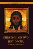 Małdrzykowska Anna SAC - Chrześcijaństwo jest osobą. Interpretacja Benedykta XVI