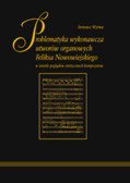 Wyrwa Ireneusz - Problematyka wykonawcza utworów organowych Feliksa Nowowiejskiego w świetle poglądów estetycznych kompozytora