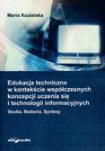 Kozielska Maria - Edukacja techniczna w kontekście współczesnych koncepcji uczenia się i technologii informacyjnych. Studia. Badania. Syntezy