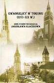 red. Kłaczkow J. - Ewangelicy w Toruniu (XVI–XX w.)