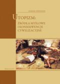 Stefaniak Łukasz - Utopizm: źródła myślowe i konsekwencje cywilizacyjne