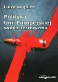 Wojnicz Luiza - Polityka Unii Europejskiej wobec terroryzmu