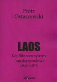 Ostaszewski Piotr - Laos. Konflikt wewnętrzny i międzynarodowy 1945–1975