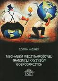 Mazurek Szymon - Mechanizm międzynarodowej transmisji kryzysów gospodarczych