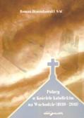 Dzwonkowski Roman - Polacy w Kościele katolickim na Wschodzie (1939–2011)