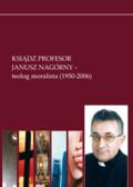 red. Jeżyna Krzysztof, red. Gocko Jerzy, red. Rzepa Wojciech - Ksiądz profesor Janusz Nagórny - teolog moralista (1950-2006)